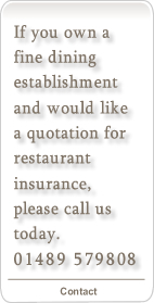 If you own a restaurant and would like a quotation for restaurant insurance, please call us today on 01489 579808